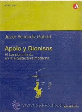 APOLO Y DIONISOS : EL TEMPERAMENTO EN LA ARQUITECTURA MODERNA --- JAVIER FERRÁNDIZ GABRIEL. (Libros de Segunda Mano - Bellas artes, ocio y coleccionismo - Arquitectura)