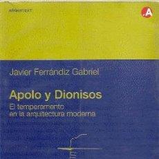 Libros de segunda mano: APOLO Y DIONISOS : EL TEMPERAMENTO EN LA ARQUITECTURA MODERNA --- JAVIER FERRÁNDIZ GABRIEL.. Lote 27125981
