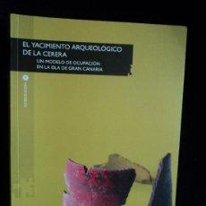 Libros de segunda mano: EL YACIMIENTO ARQUEOLOGICO DE LA CERERA. GRANCANARIA. PATRIMONIO HISTORICO. 2009 400PAG. Lote 26769684
