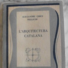 Libros de segunda mano: ALEXANDRE CIRICI PELLICER – L'ARQUITECTURA CATALANA .PALMA DE MALLORCA. 1955.. Lote 25419409