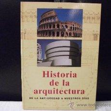 Libros de segunda mano: HISTORIA DE LA ARQUITECTURA DE LA ANTIGUEDAD A NUESTROS DIAS, AÑO 2005, COMO NUEVO. Lote 26074657