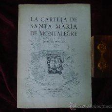 Libros de segunda mano: LA CARTUJA DE SANTA MARIA DE MONTALEGRE.COMPENDIO HISTÓRICO.1960.. Lote 30431752