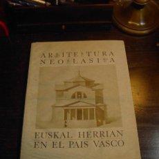 Libros de segunda mano: ARQUITECTURA NEOCLASICA, EUSKALHERRIA EN EL PAIS VASCO, GOBIERNO VASCO,1990. Lote 30645814