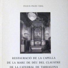 Libros de segunda mano: TARRAGONA. RESTAURACIÓN DE LA CAPILLA DE LA VIRGEN DEL CLAUSTRO. Lote 31519782