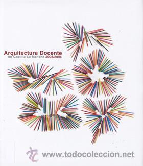 ARQUITECTURA DOCENTE, 2003-2006 EN CASTILLA LA MANCHA (Libros de Segunda Mano - Bellas artes, ocio y coleccionismo - Arquitectura)