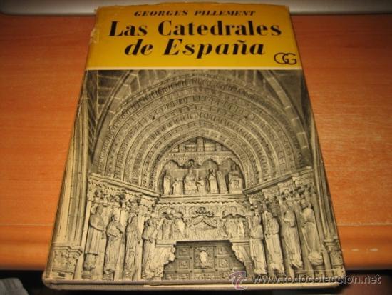 LAS CATEDRALES DE ESPAÑA TOMO III GEORGES PILLEMENT EDITORIAL GUSTAVO GILI 1953 (Libros de Segunda Mano - Bellas artes, ocio y coleccionismo - Arquitectura)