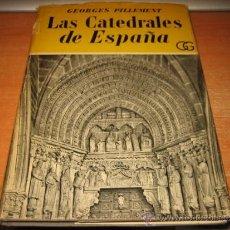 Libros de segunda mano: LAS CATEDRALES DE ESPAÑA TOMO III GEORGES PILLEMENT EDITORIAL GUSTAVO GILI 1953. Lote 32915487
