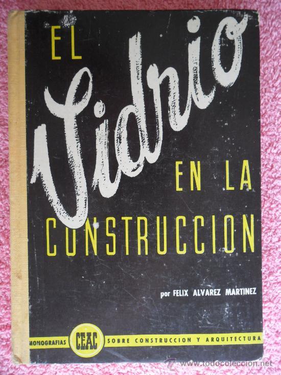 EL VIDRIO EN LA CONSTRUCCIÓN FÉLIX ALVAREZ EDICIÓN 1ª 1958 EDICIONES CEAC MONOGRAFIAS 16 (Libros de Segunda Mano - Bellas artes, ocio y coleccionismo - Arquitectura)