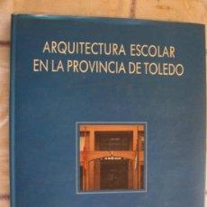 Libros de segunda mano: ARQUITECTURA ESCOLAR EN LA PROVINCIA DE TOLEDO.. Lote 33500300