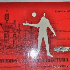 Libros de segunda mano: HUMANICEMOS LA ARQUITECTURA. FERENC Z. LANTOS. RM59731. Lote 34663458