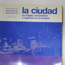 Libros de segunda mano: LA CIUDAD: SU ORIGEN, CRECIMIENTO E IMPACTO EN EL HOMBRE. SELECCIONES SCIENTIFIC AMERICAN. RM60144. Lote 34748853