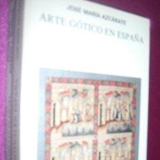 Libros de segunda mano: ARTE GOTICO EN ESPAÑA DE JOSE MARIA AZCARATE CATEDRA . Lote 34781557