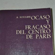 Libros de segunda mano: OCASO Y FRACASO DEL CENTRO DE PARÍS. A. SUTCLIFFE RM60178. Lote 34877142