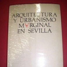 Libros de segunda mano: LUCAS RUIZ, RAFAEL - ARQUITECTURA Y URBANISMO MARGINAL EN SEVILLA. Lote 35015801