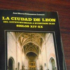 Libros de segunda mano: LA CIUDAD DE LEÓN DEL GOTICO-MUDEJAR A NUESTROS DÍAS: SIGLOS XIV.XX . Lote 35020868