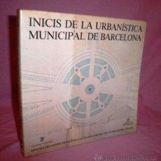 Libros de segunda mano: INICIS DE LA URBANISTICA MUNICIPAL DE BARCELONA 1750-1930 - MUY ILUSTRADO.. Lote 37238747
