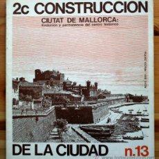 Libros de segunda mano: CONSTRUCCION DE LA CIUDAD. Nº13, CIUTAT DE MALLORCA: EVOLUCIÓN Y PERMANENCIA DEL CENTRO HISTÓRICO. Lote 37485130