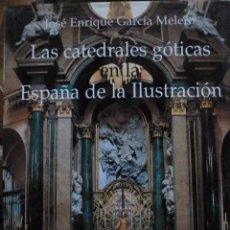 Libros de segunda mano: LAS CATEDRALES GOTICAS EN LA ESPAÑA DE LA ILUSTRACION. JOSE ENRIQUE GARCIA MELERO. Lote 39558846
