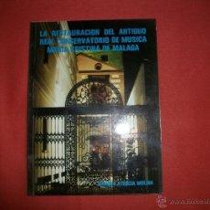 Libros de segunda mano: LA RESTAURACIÓN DEL ANTIGUO REAL CONSERVATORIO DE MÚSICA MARÍA CRISTINA DE MÁLAGA. Lote 144193689