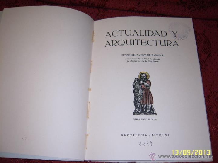ACTUALIDAD Y ARQUITECTURA.PEDRO BENAVENT DE BARBERÁ.1956.EXTRAORDINARIO EJEMPLAR. (Libros de Segunda Mano - Bellas artes, ocio y coleccionismo - Arquitectura)