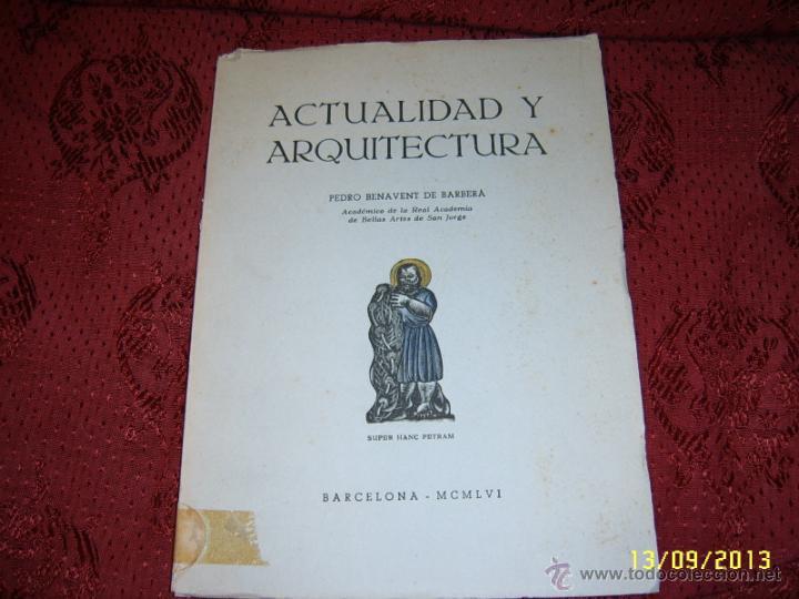 Libros de segunda mano: ACTUALIDAD Y ARQUITECTURA.PEDRO BENAVENT DE BARBERÁ.1956.EXTRAORDINARIO EJEMPLAR. - Foto 2 - 39927236
