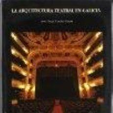 Libros de segunda mano: LA ARQUITECTURA TEATRAL EN GALICIA JESÚS ÁNGEL SÁNCHEZ GARCÍA GASTOS DE ENVIO GRATIS. Lote 40856415