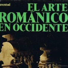 Libros de segunda mano: EL ARTE ROMÀNICO EN OCCIDENTE - JUVENTUD - 1978 - 1ª EDICIÓN - 254 ILUSTRACIONES. Lote 40858966