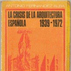 Libros de segunda mano: LA CRISIS DE LA ARQUITECTURA ESPAÑOLA 1939-1972. Lote 41698020