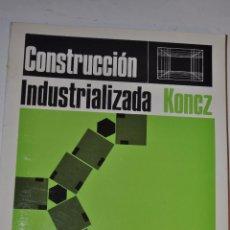 Libros de segunda mano: CONSTRUCCIÓN INDUSTRIALIZADA. TIHAMÉR KONCZ RM64848. Lote 41703955