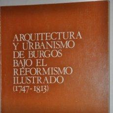 Libros de segunda mano: ARQUITECTURA Y URBANISMO DE BURGOS BAJO EL REFORMISMO ILUSTRADO (1749 – 1813). LENA SALADIN. RM65261. Lote 42632710