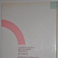 Libros de segunda mano: A INXEÑERÍA HISTÓRICA COMO PATRIMONIO MONUMENTAL: AS PONTES. ACTAS DO I SEMINARIO. SANTIAGO RM65264. Lote 42632748