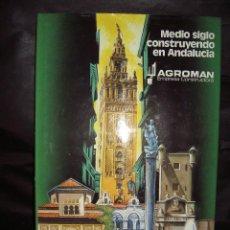 Libros de segunda mano: AGROMAN MEDIO SIGLO CONSTRUYENDO EN ANDALUCIA. Lote 42878108