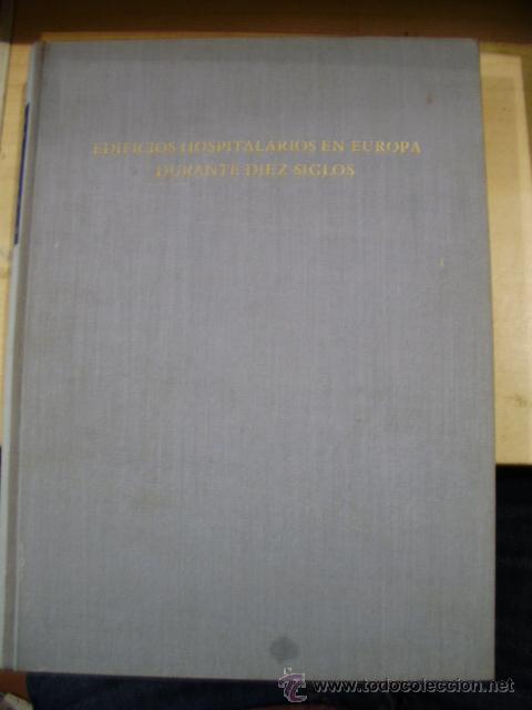 EDIFICIOS HOSPITALARIOS EN EUROPA DURANTE DIEZ SIGLOS (HISTORIA DE LA ARQUITECTURA HOSPITALARIA) (RH (Libros de Segunda Mano - Bellas artes, ocio y coleccionismo - Arquitectura)