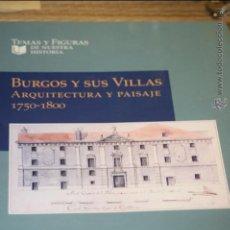 Libros de segunda mano: BURGOS Y SUS VILLAS. ARQUITECTURA Y PAISAJE 1750-1800 IGLESIAS ROUCO, LENA SALADINA. Lote 42912584