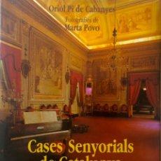 Libros de segunda mano: CASES SENYORIALS DE CATALUNYA- ORIOL PI DE CABANYES-FOTOS DE ARTA POVO- LUJOSO LIBRO EN CATALÁN. Lote 43268554