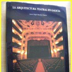 Libros de segunda mano: JESÚS ÁNGEL SÁNCHEZ GARCÍA, LA ARQUITECTURA TEATRAL EN GALICIA. FUNDACIÓN BARRIÉ, 1007.. Lote 43497118
