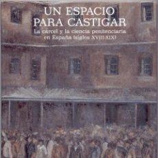 Livros em segunda mão: UN ESPACIO PARA CASTIGAR. LA CÁRCEL Y LA CIENCIA PENITENCIARIA EN ESPAÑA (SIGLOS XVIII-XIX).. Lote 43912478