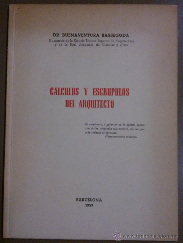 CÁLCULOS Y ESCRÚPULOS DEL ARQUITECTO (DR. BUENAVENTURA BASSEGODA) 1959. FIRMA Y DEDICATORIA AUTOR (Libros de Segunda Mano - Bellas artes, ocio y coleccionismo - Arquitectura)
