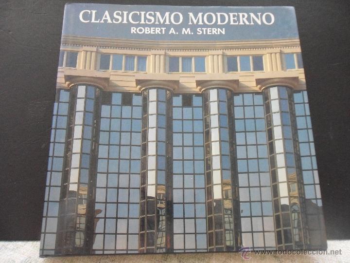 CLASICISMO MODERNO. ROBERT A.M. STERN. NEREA 1988. TAPA DURA CON SOBRECUBIERTA. 296 PAGINAS. ILUSTRA (Libros de Segunda Mano - Bellas artes, ocio y coleccionismo - Arquitectura)