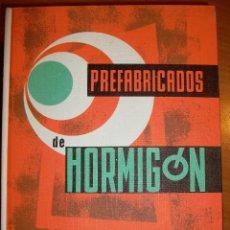 Libros de segunda mano: PREFABRICADOS DE HORMIGÓN. MIGUEL PAYÁ PEINADO, APAREJADOR.. Lote 45758159