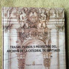 Libros de segunda mano: TRAZAS, PLANOS Y PROYECTOS DEL ARCHIVO DE LA CATEDRAL DE SANTIAGO POR MIGUEL TAÍN GUZMÁN.. Lote 45803756