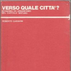 Libros de segunda mano: VERSO QUALE CITTÀ? ECONOMIA ED URBANESIMO DEL CAPITALE MATURO.. Lote 45916794