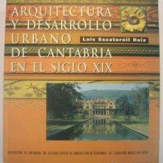 Libros de segunda mano: LUIS SAZATORNIL RUIZ: ARQUITECTURA Y DESARROLLO URBANO DE CANTABRIA EN EL S. XIX. Lote 46106867