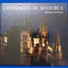 Libros de segunda mano: CATHEDRÁLE DE MALLORCA. BALTASAR COLL TOMÁS. PALMA, 1977. EN FRANCÉS. IN FRENCH. EN FRANÇAIS. Lote 47722561
