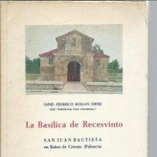 Libros de segunda mano: LA BASÍLICA DE RECESVINTO,SAN JUAN BAUTISTA EN BAÑOS DE CERRATO PALENCIA,JAIME FEDERICO ROLLAN ORTIZ. Lote 47907774