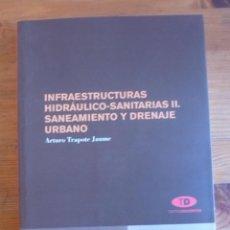 Libros de segunda mano: INFRAESTRUCTURAS HIDRAULICO-SANITARIAS II. ARUTRO TRAPOTE JAUME. TEXTOS DOCENTES. 2011 302 PAG. Lote 48152384