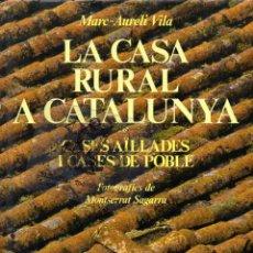 Libros de segunda mano: LA CASA RURAL A CATALUNYA ~ CASES AILLADES I DE POBLE EKL VIDA I COSTUMS DELS CATALANS AÏLLADES. Lote 48647129