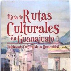 Libros de segunda mano: MÉXICO: GUÍA DE RUTAS CULTURALES EN GUANAJUATO. PATRIMONIO CULTURAL DE LA HUMANIDAD. Lote 49184492