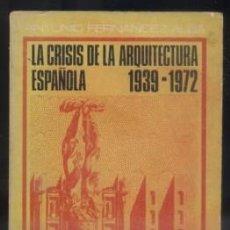 Libros de segunda mano: LA CRISIS DE LA ARQUITECTURA ESPAÑOLA, 1939-1972. ANTONIO FERNANDEZ ALBA. A-AT-461. Lote 49326050