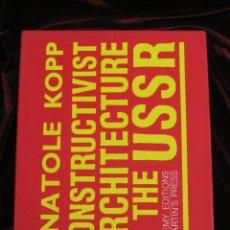 Libros de segunda mano: ANATOLE KOPP - CONSTRUCTIVIST ARCHITECTURE IN THE USSR - ACADEMY EDITIONS ST, MARTIN'S PRESS 1985. Lote 49905092